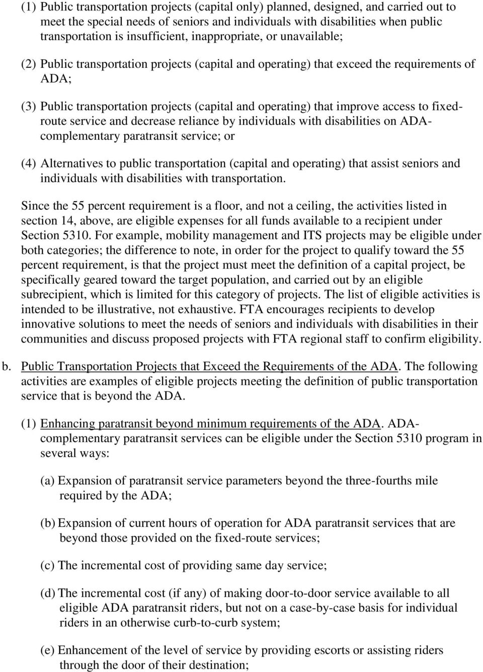 access to fixedroute service and decrease reliance by individuals with disabilities on ADAcomplementary paratransit service; or (4) Alternatives to public transportation (capital and operating) that