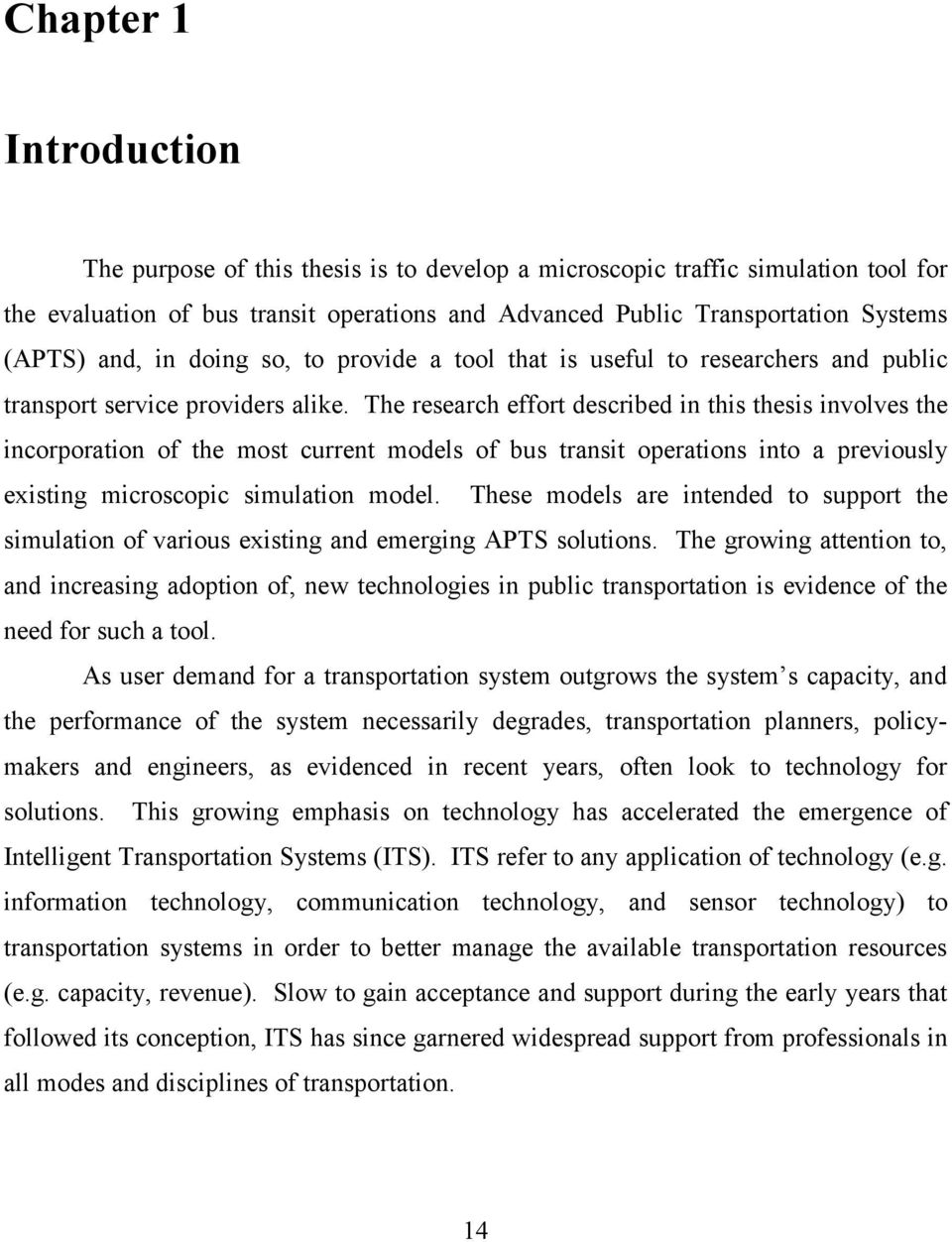 The research effort described in this thesis involves the incorporation of the most current models of bus transit operations into a previously existing microscopic simulation model.