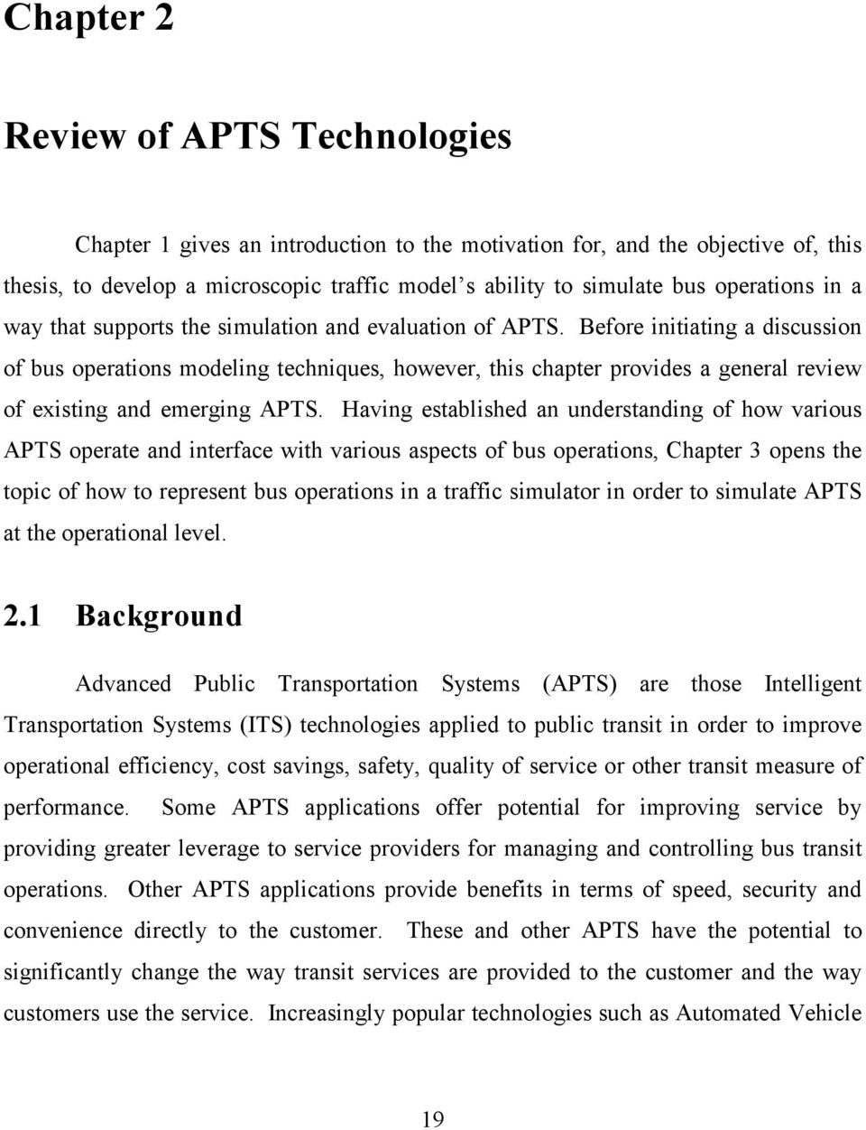 Before initiating a discussion of bus operations modeling techniques, however, this chapter provides a general review of existing and emerging APTS.