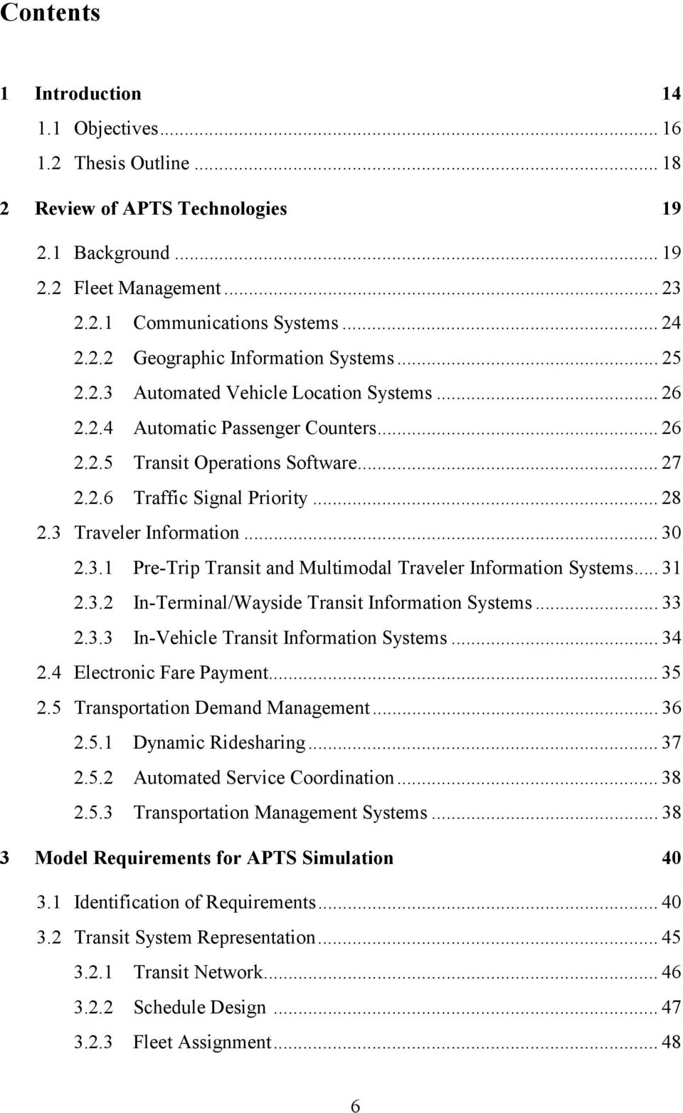 .. 30 2.3.1 Pre-Trip Transit and Multimodal Traveler Information Systems... 31 2.3.2 In-Terminal/Wayside Transit Information Systems... 33 2.3.3 In-Vehicle Transit Information Systems... 34 2.