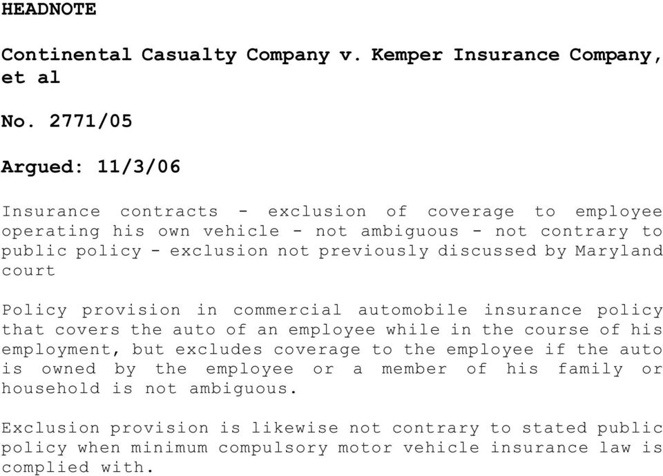 previously discussed by Maryland court Policy provision in commercial automobile insurance policy that covers the auto of an employee while in the course of his employment,