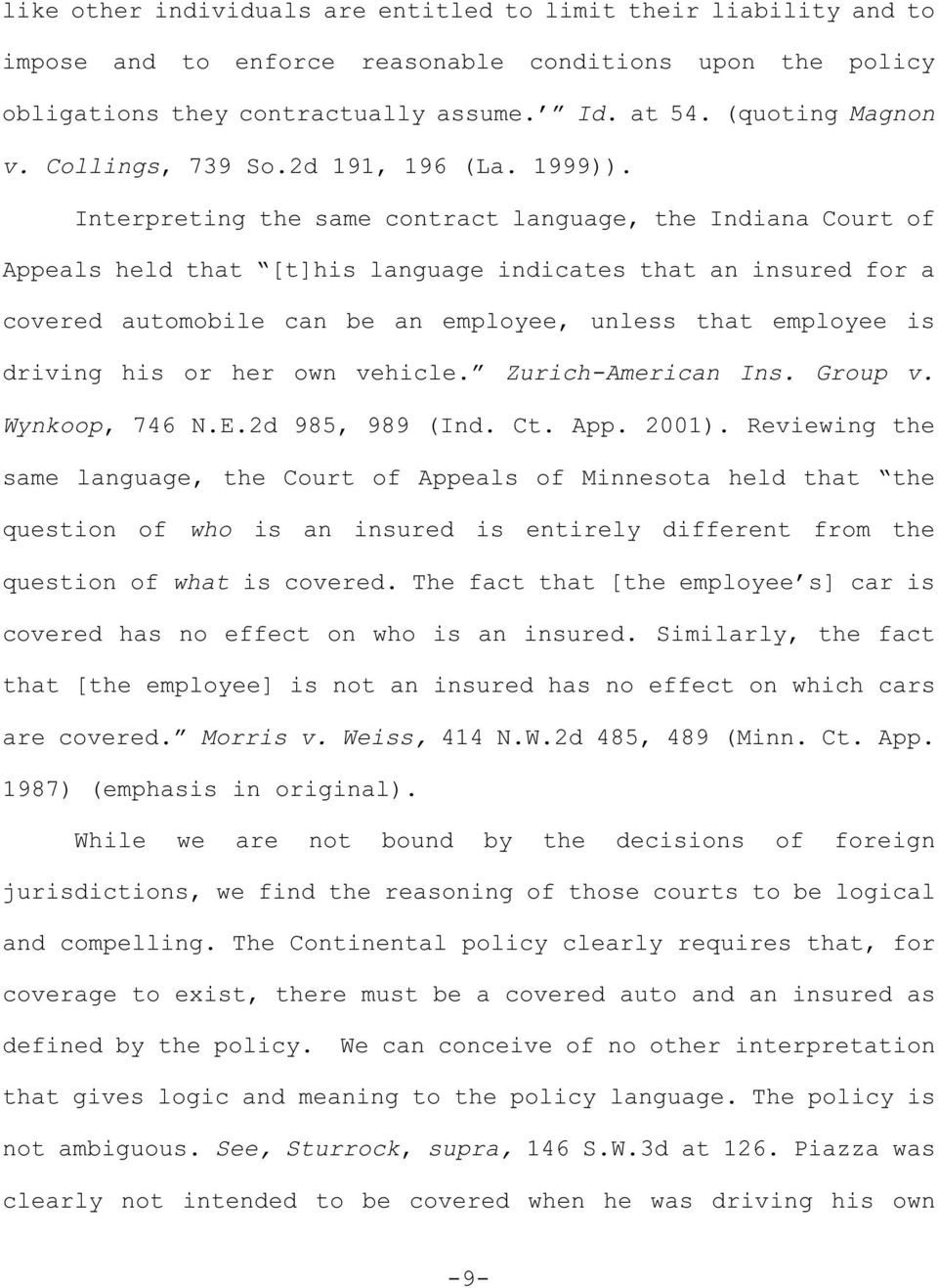 Interpreting the same contract language, the Indiana Court of Appeals held that [t]his language indicates that an insured for a covered automobile can be an employee, unless that employee is driving
