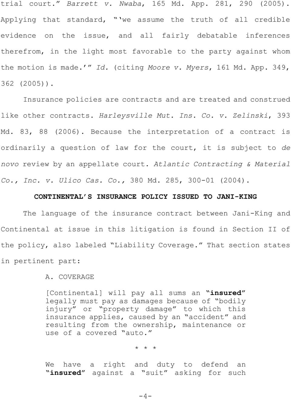 made. Id. (citing Moore v. Myers, 161 Md. App. 349, 362 (2005)). Insurance policies are contracts and are treated and construed like other contracts. Harleysville Mut. Ins. Co. v. Zelinski, 393 Md.