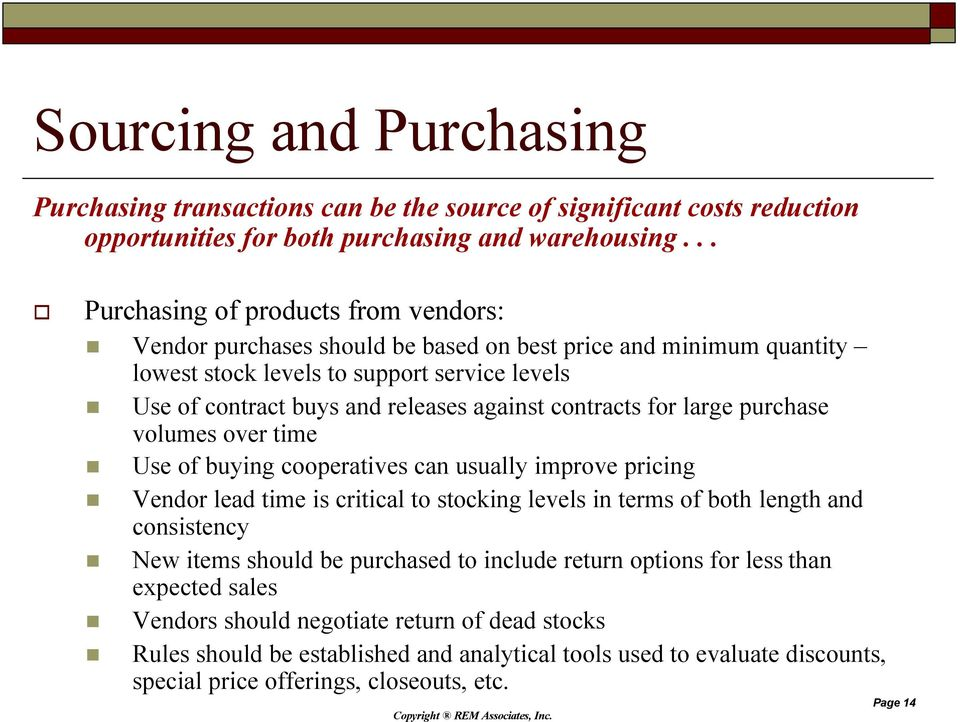 contracts for large purchase volumes over time Use of buying cooperatives can usually improve pricing Vendor lead time is critical to stocking levels in terms of both length and consistency New