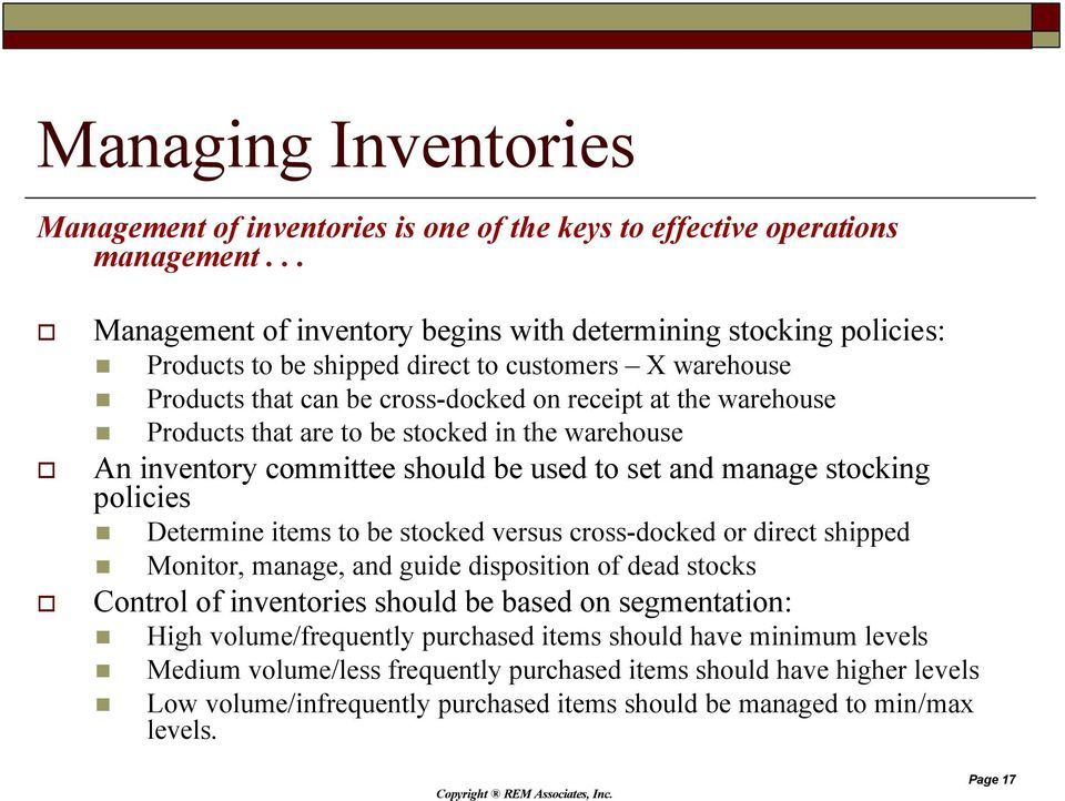 that are to be stocked in the warehouse An inventory committee should be used to set and manage stocking policies Determine items to be stocked versus cross-docked or direct shipped Monitor, manage,