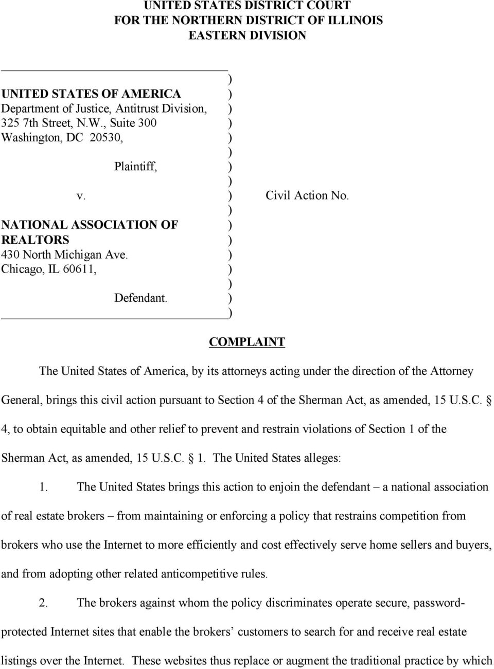 ) ) COMPLAINT The United States of America, by its attorneys acting under the direction of the Attorney General, brings this civil action pursuant to Section 4 of the Sherman Act, as amended, 15 U.S.C. 4, to obtain equitable and other relief to prevent and restrain violations of Section 1 of the Sherman Act, as amended, 15 U.