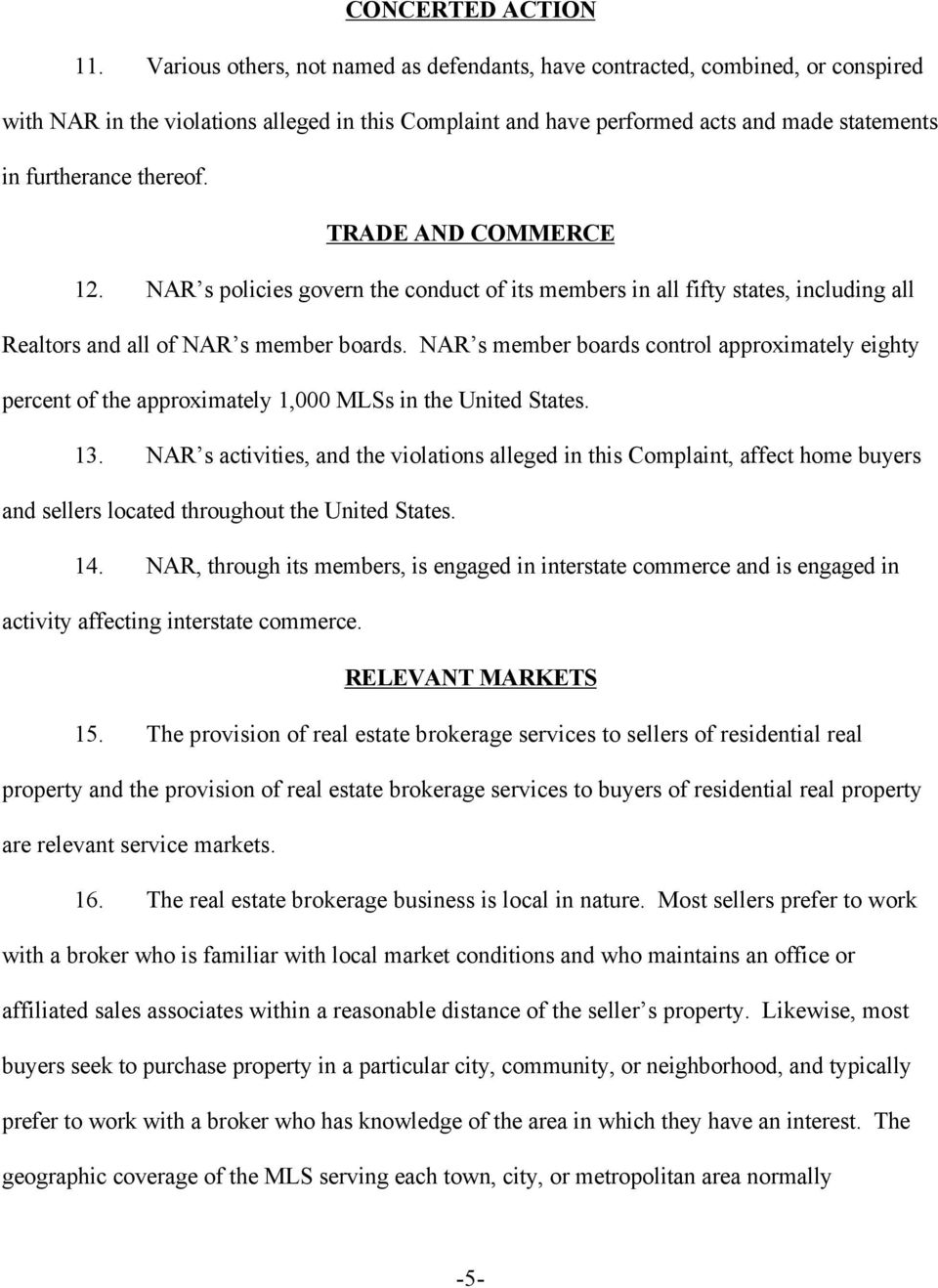 thereof. TRADE AND COMMERCE 12. NAR s policies govern the conduct of its members in all fifty states, including all Realtors and all of NAR s member boards.