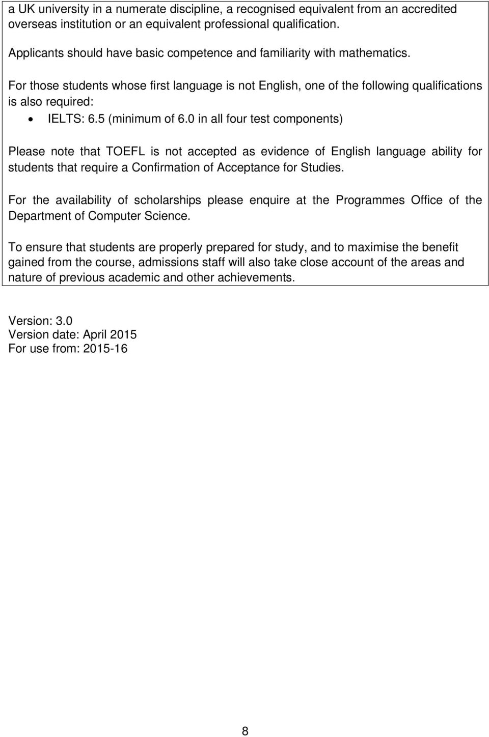 5 (minimum of 6.0 in all four test components) Please note that TOEFL is not accepted as evidence of English language ability for students that require a Confirmation of Acceptance for Studies.