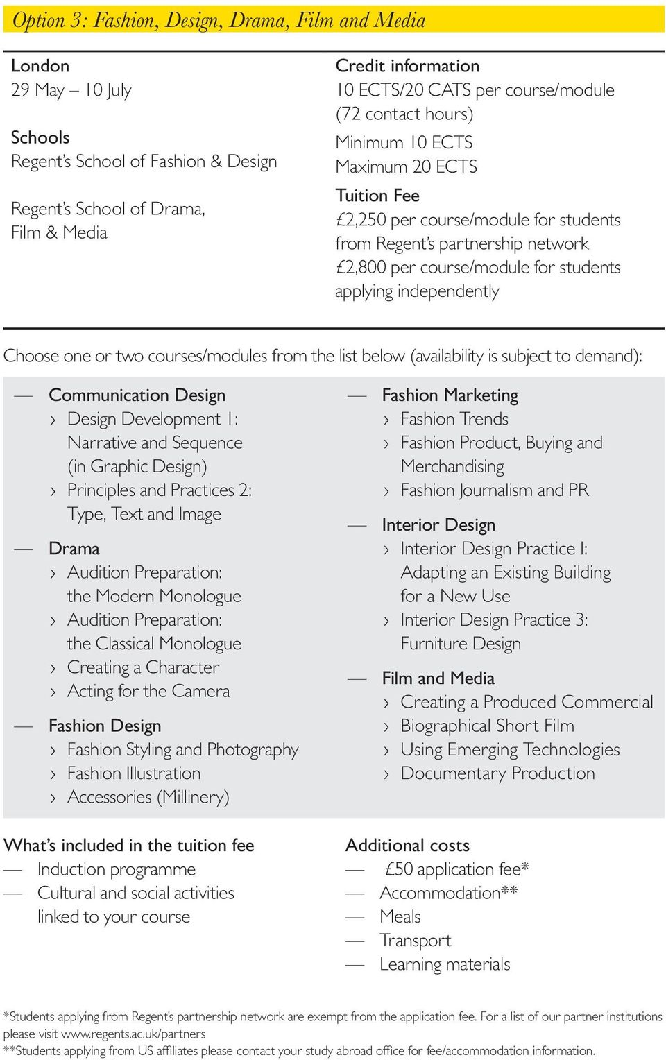 independently Choose one or two courses/modules from the list below (availability is subject to demand): Communication Design Design Development 1: Narrative and Sequence (in Graphic Design)