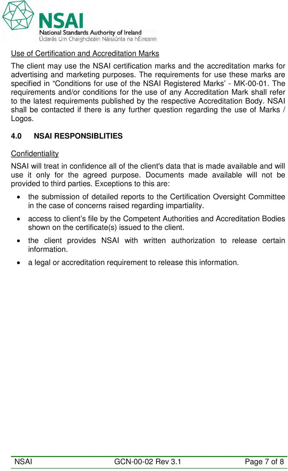 The requirements and/or conditions for the use of any Accreditation Mark shall refer to the latest requirements published by the respective Accreditation Body.