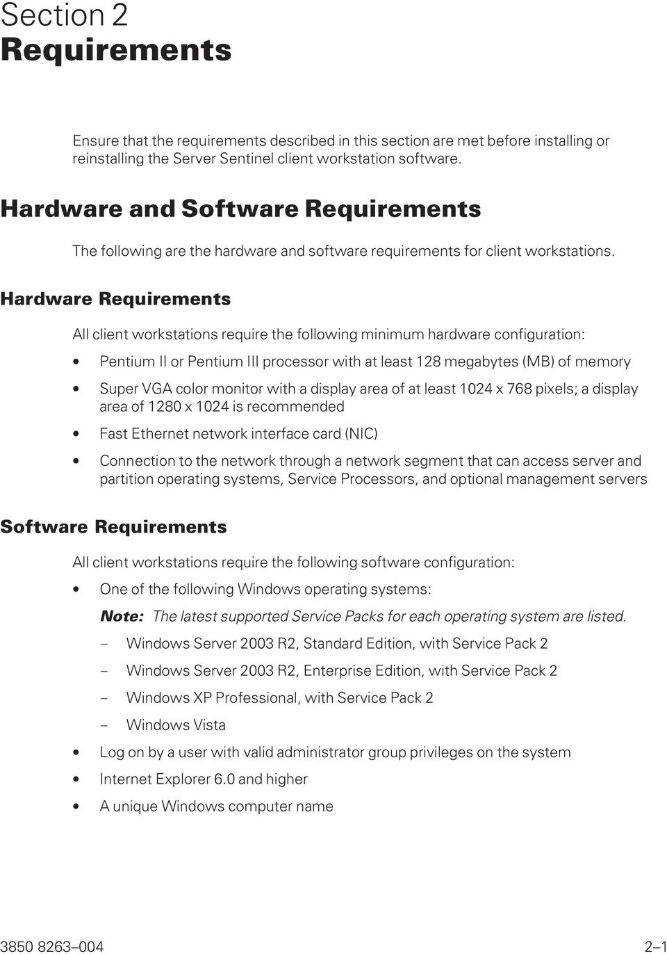 Hardware Requirements All client workstations require the following minimum hardware configuration: Pentium II or Pentium III processor with at least 128 megabytes (MB) of memory Super VGA color