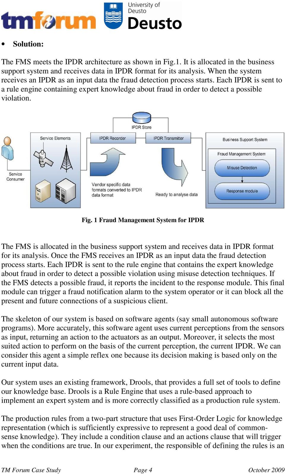 Each IPDR is sent to a rule engine containing expert knowledge about fraud in order to detect a possible violation. Fig.
