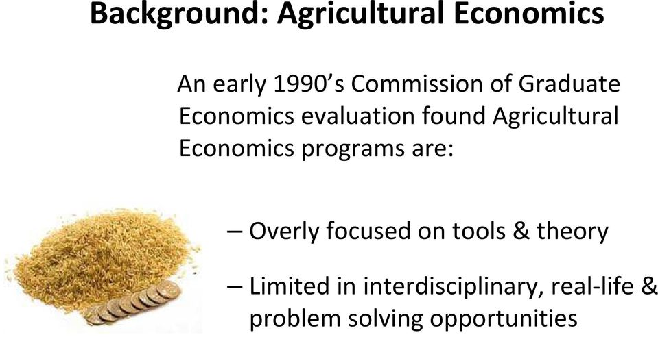 Agricultural Economics programs are: Overly focused on tools