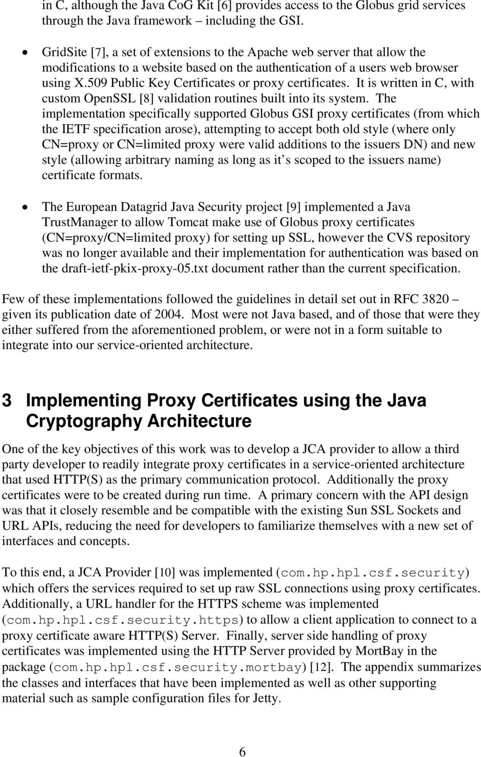 509 Public Key Certificates or proxy certificates. It is written in C, with custom OpenSSL [8] validation routines built into its system.