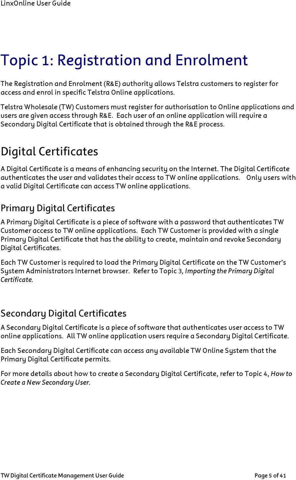 Each user of an online application will require a Secondary Digital Certificate that is obtained through the R&E process.
