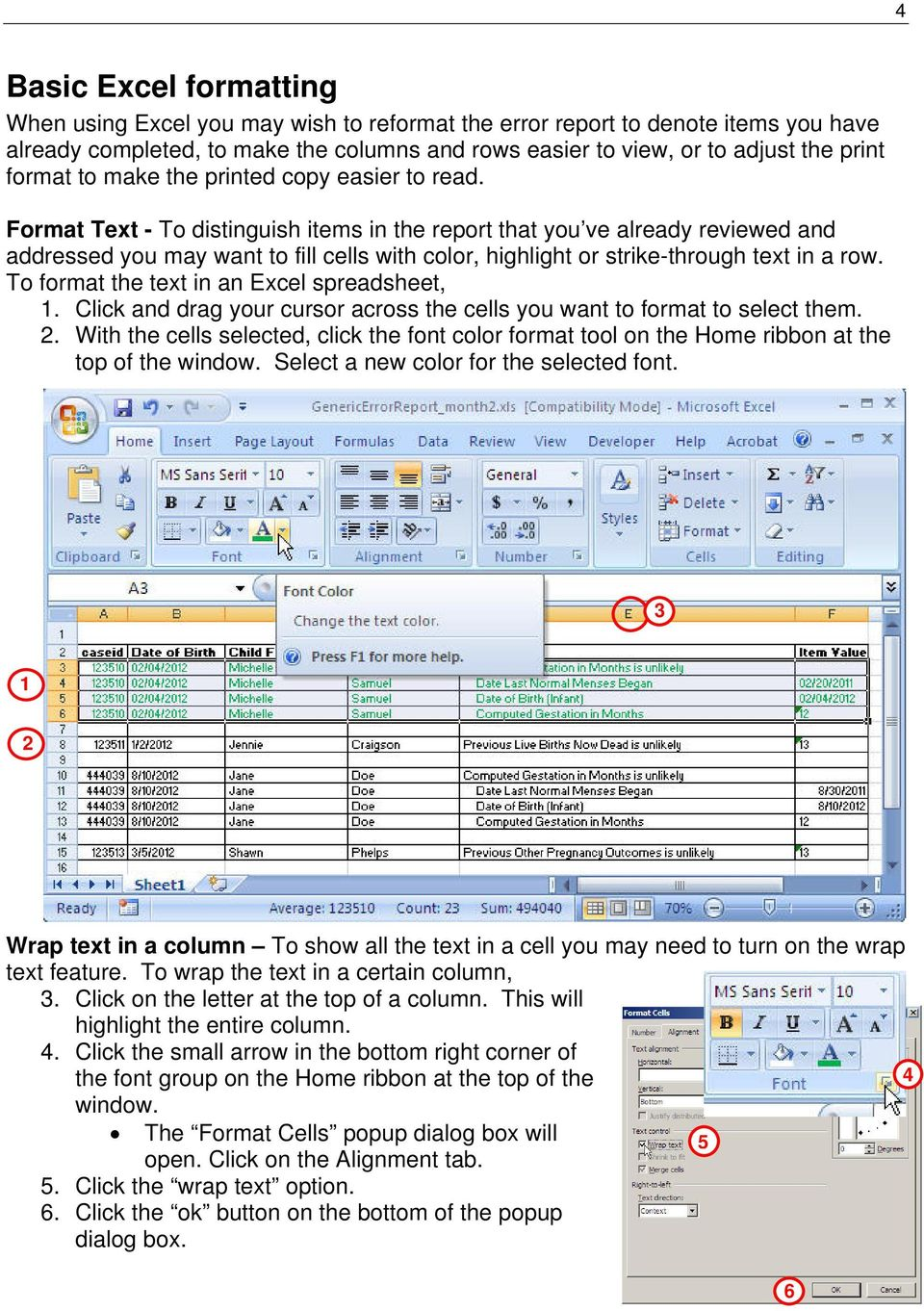 Format Text - To distinguish items in the report that you ve already reviewed and addressed you may want to fill cells with color, highlight or strike-through text in a row.