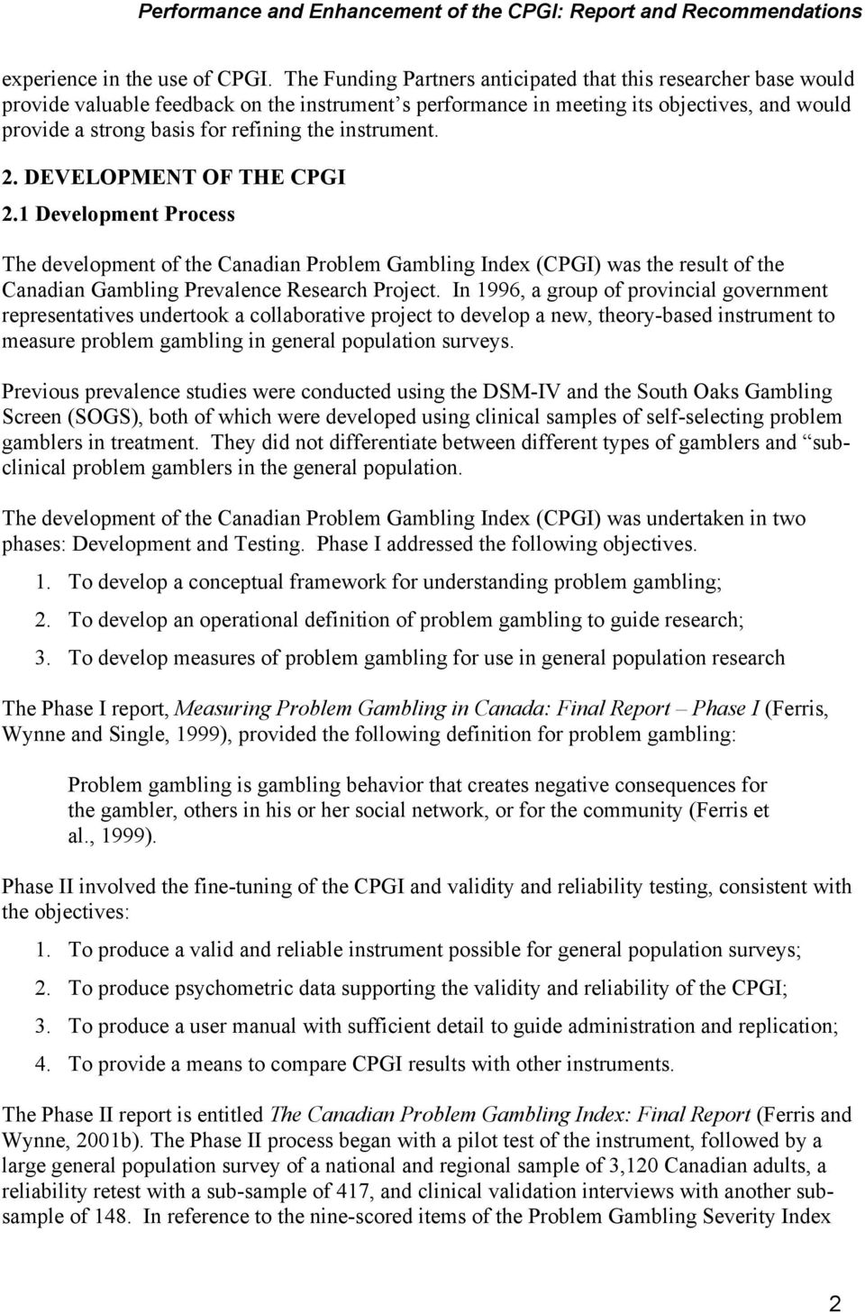 instrument. 2. DEVELOPMENT OF THE CPGI 2.1 Development Process The development of the Canadian Problem Gambling Index (CPGI) was the result of the Canadian Gambling Prevalence Research Project.