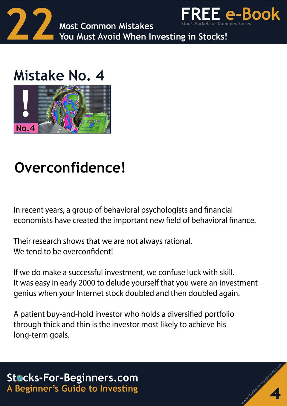 Their research shows that we are not always rational. We tend to be overconfident If we do make a successful investment, we confuse luck with skill.