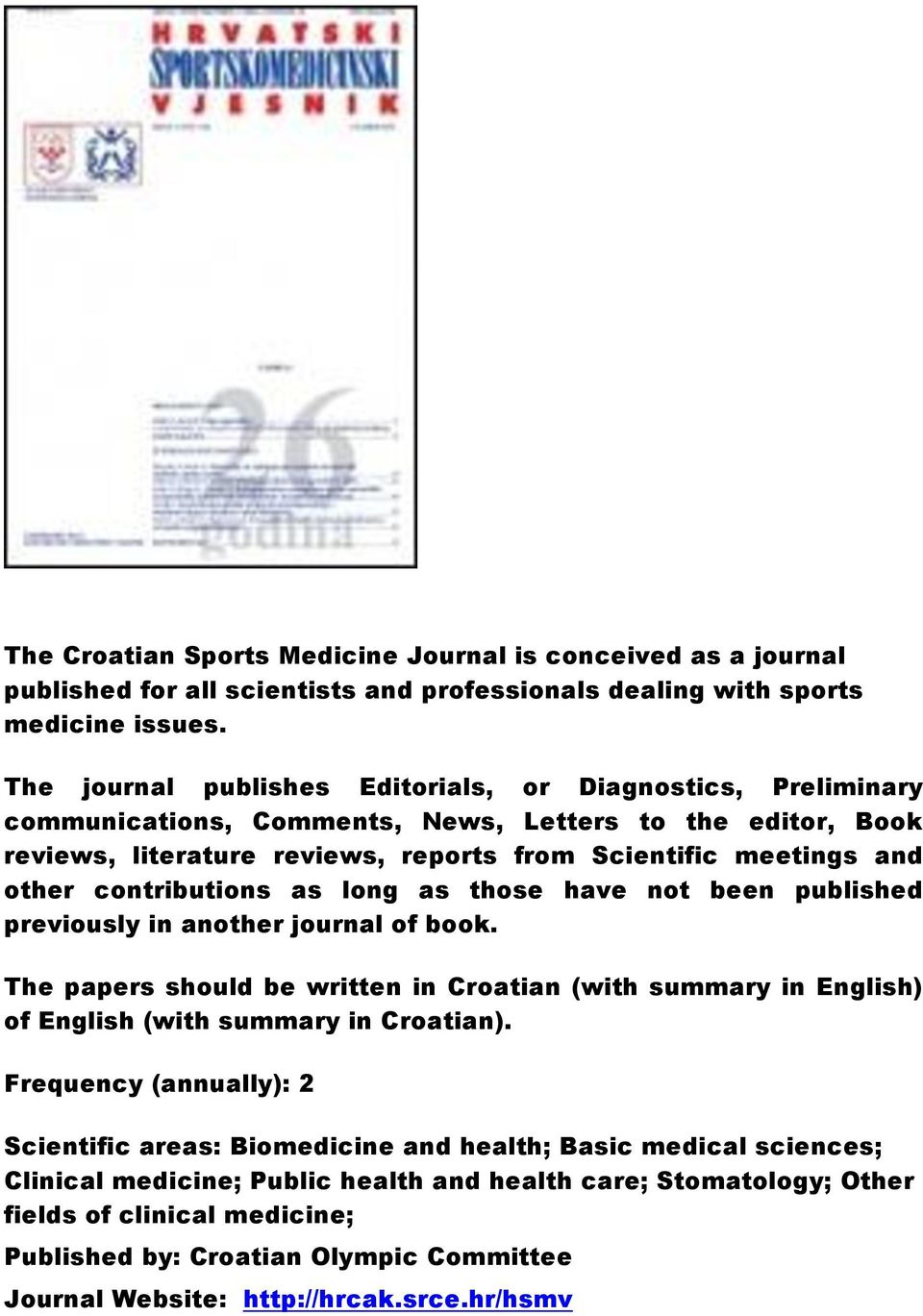 contributions as long as those have not been published previously in another journal of book. The papers should be written in Croatian (with summary in English) of English (with summary in Croatian).