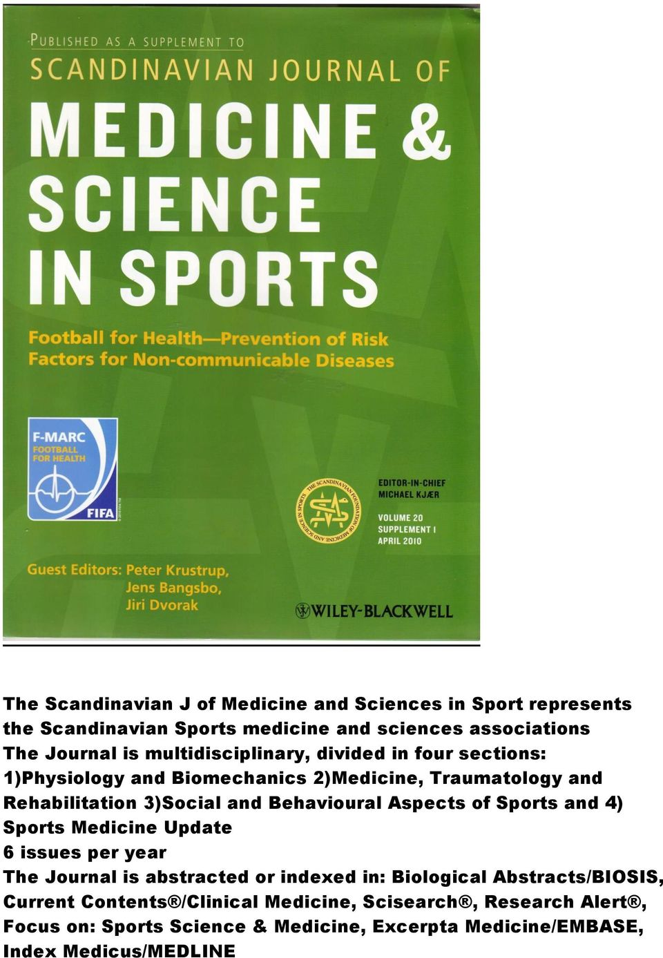 Behavioural Aspects of Sports and 4) Sports Medicine Update 6 issues per year The Journal is abstracted or indexed in: Biological