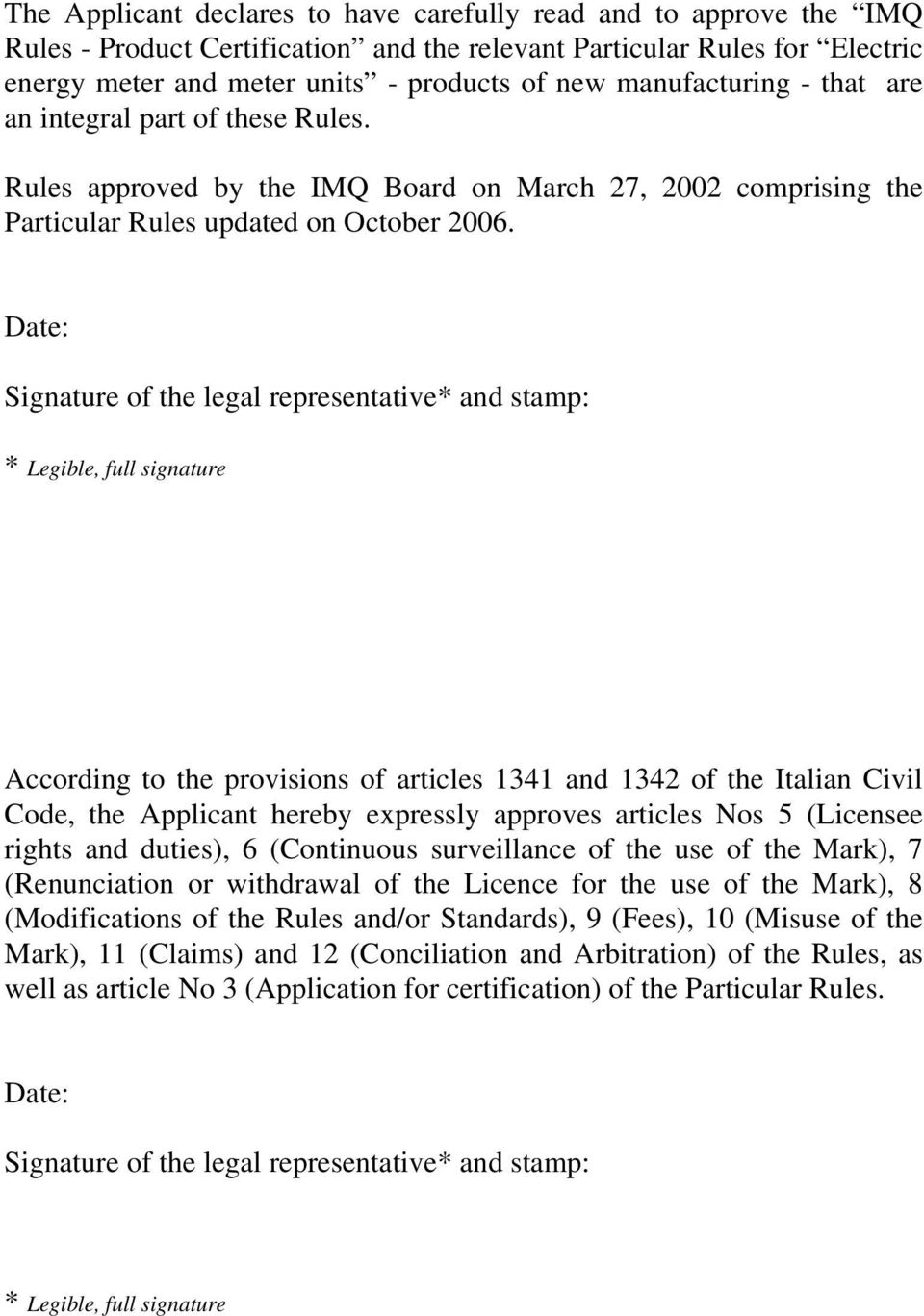 Date: Signature of the legal representative* and stamp: * Legible, full signature According to the provisions of articles 1341 and 1342 of the Italian Civil Code, the Applicant hereby expressly