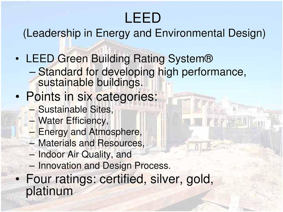 Points in six categories: Sustainable Sites, Water Efficiency, Energy and Atmosphere,