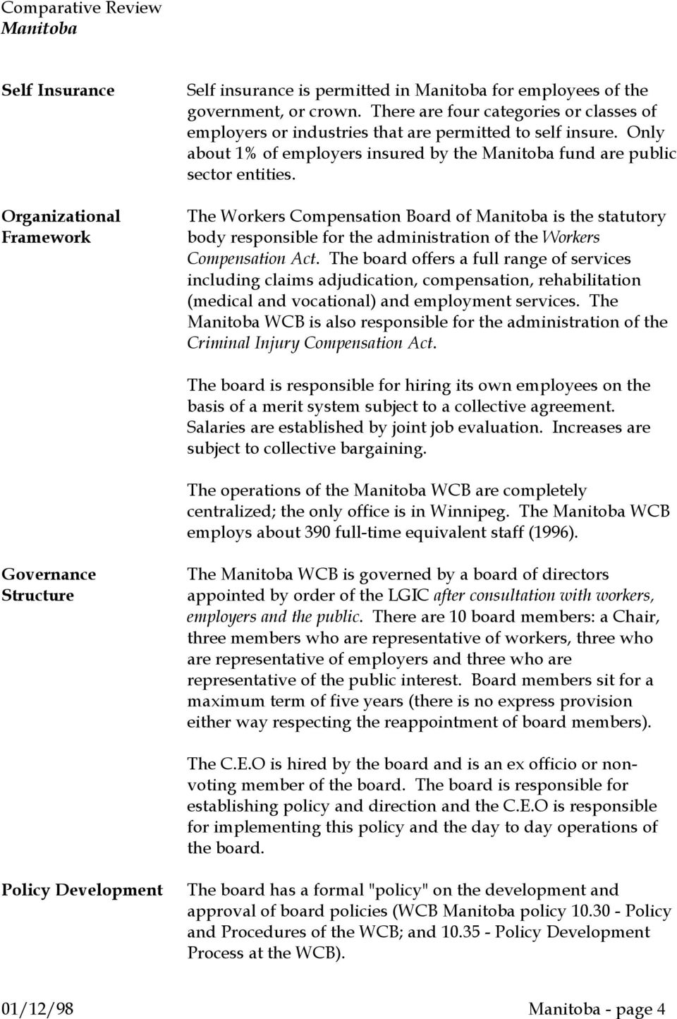 The Workers Compensation Board of is the statutory body responsible for the administration of the Workers Compensation Act.