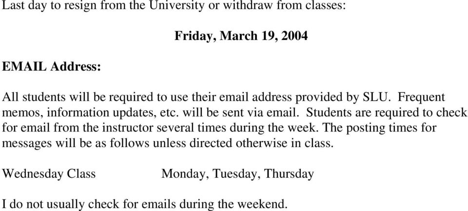 Students are required to check for email from the instructor several times during the week.