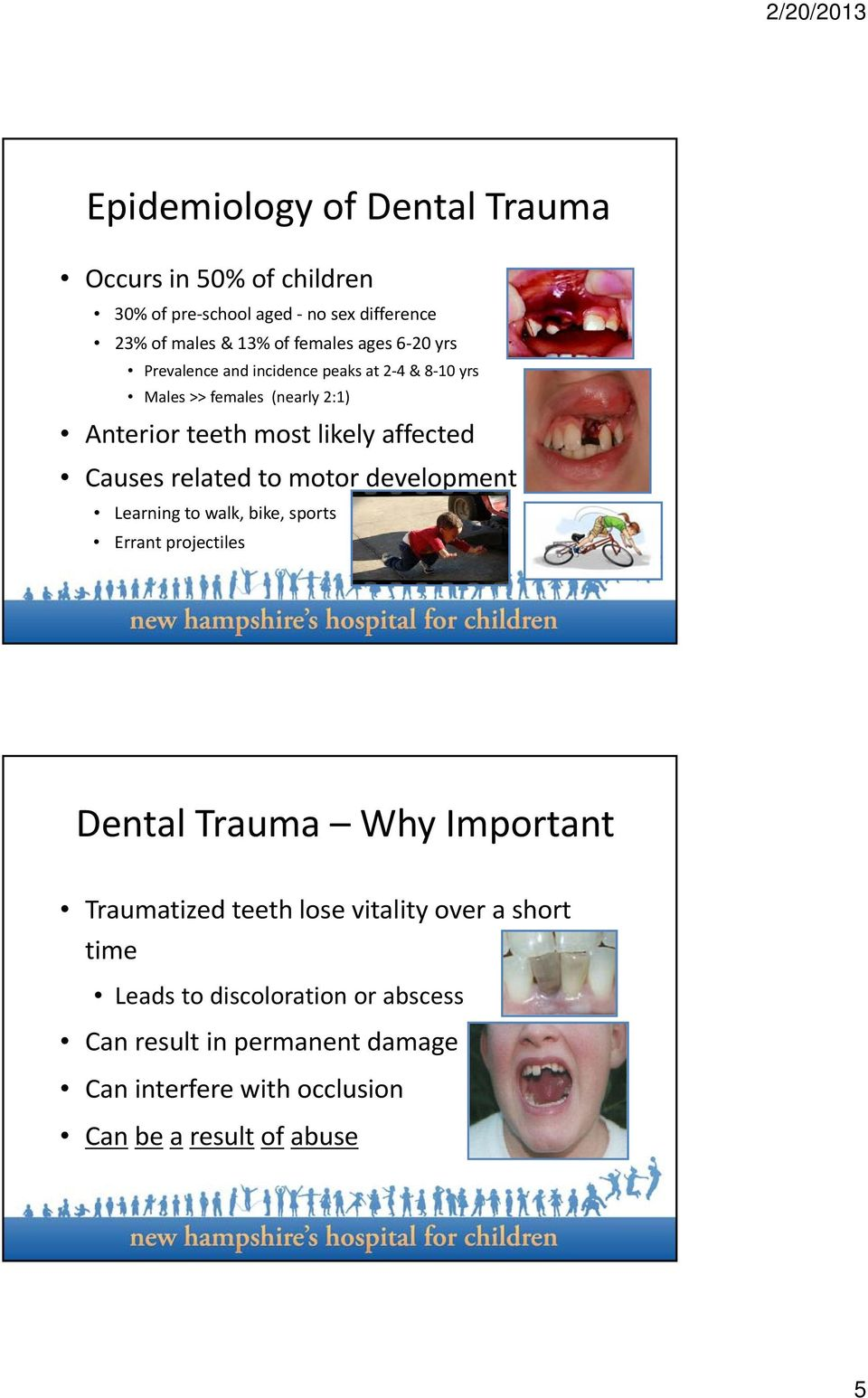 related to motor development Learning to walk, bike, sports Errant projectiles Dental Trauma Why Important Traumatized teeth lose