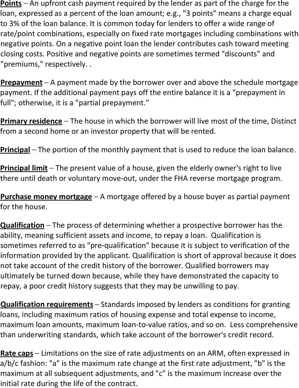 "On a negative point loan the lender contributes cash toward meeting closing costs. Positive and negative points are sometimes termed ""discounts"" and ""premiums,"" respectively."