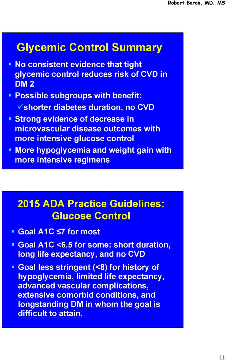 ADA Practice Guidelines: Glucose Control Goal A1C 7 for most Goal A1C <6.