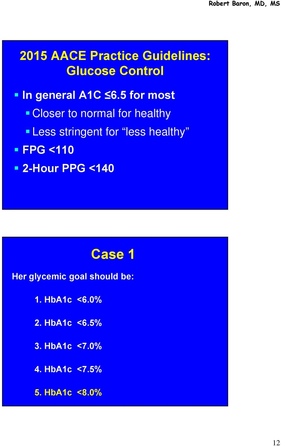 healthy FPG <110 2-Hour PPG <140 Case 1 Her glycemic goal should be: