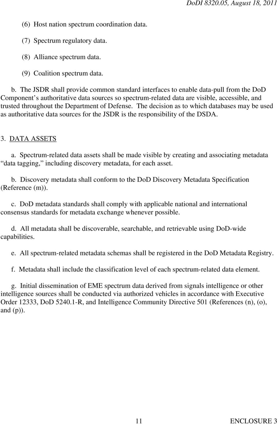Department of Defense. The decision as to which databases may be used as authoritative data sources for the JSDR is the responsibility of the DSDA. 3. DATA ASSETS a.