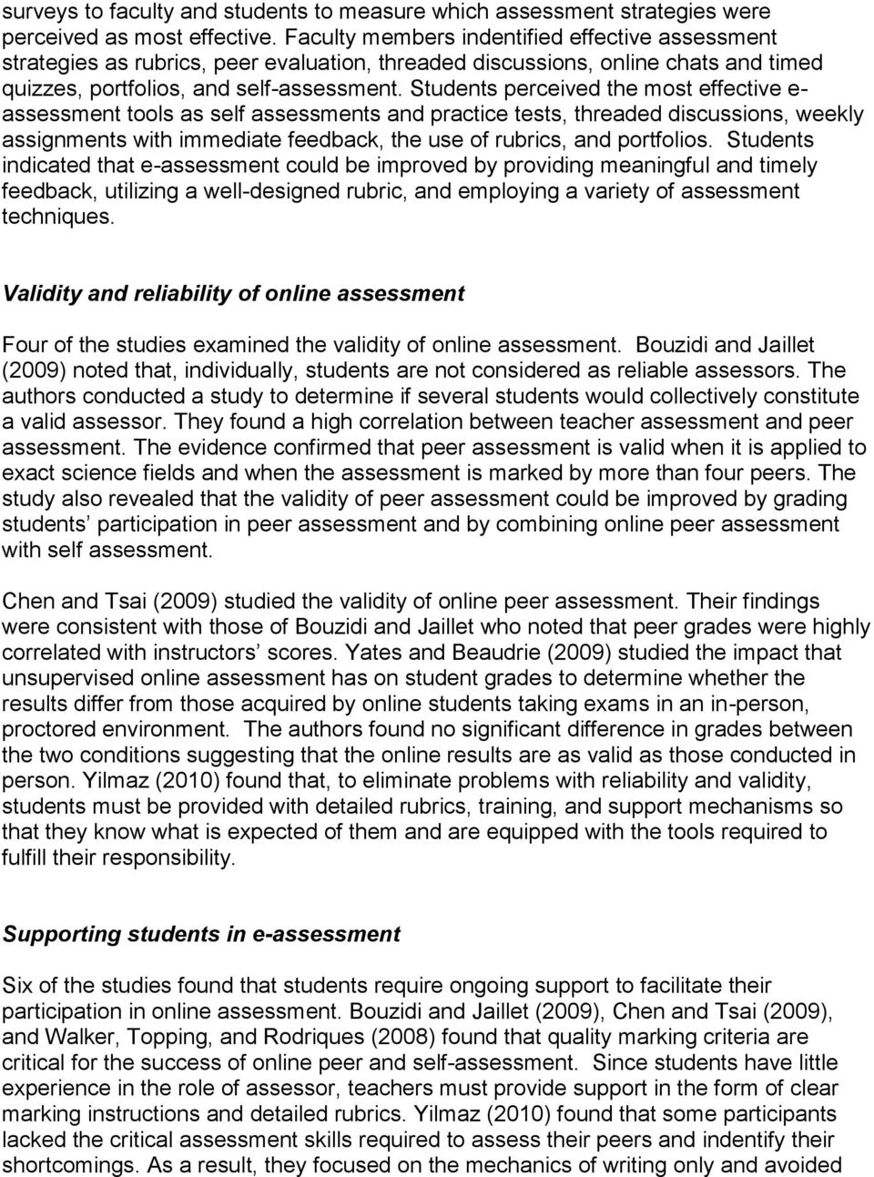 Students perceived the most effective e- assessment tools as self assessments and practice tests, threaded discussions, weekly assignments with immediate feedback, the use of rubrics, and portfolios.