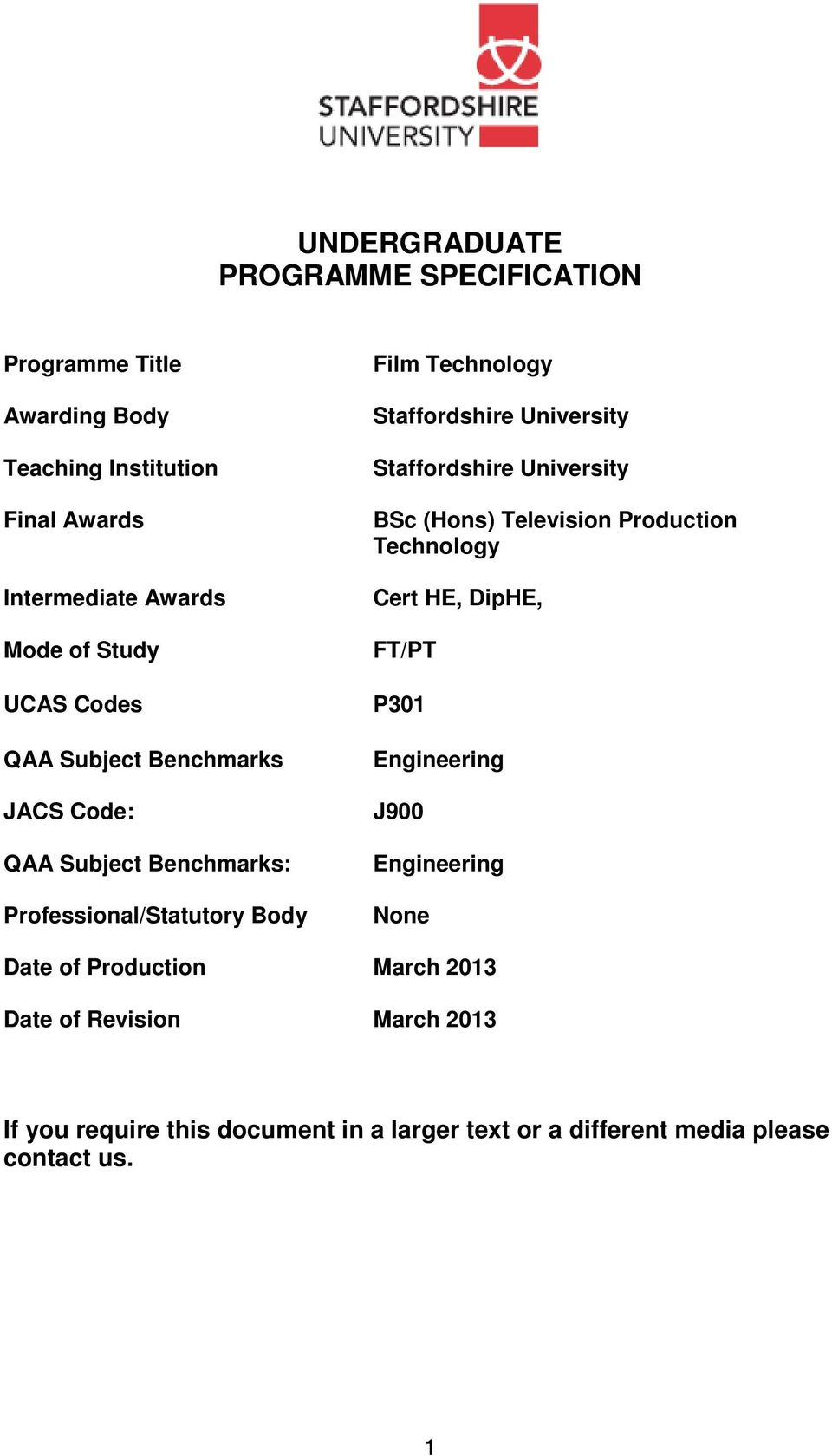 Staffordshire University BSc (Hons) Television Production Technology Cert HE, DipHE, FT/PT P301 Engineering J900 Engineering None Date of
