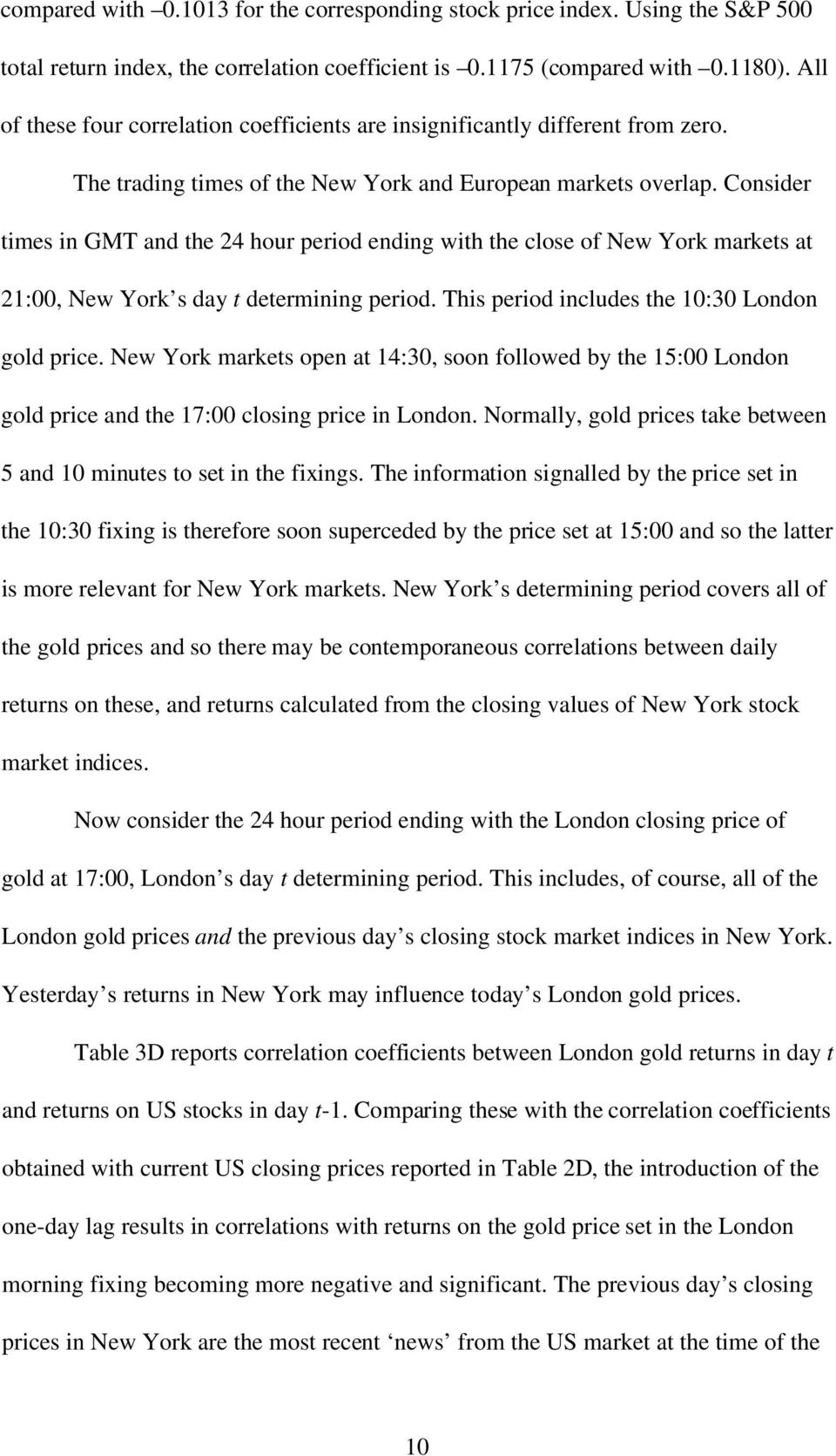 Consider times in GMT and the 24 hour period ending with the close of New York markets at 21:00, New York s day t determining period. This period includes the 10:30 London gold price.