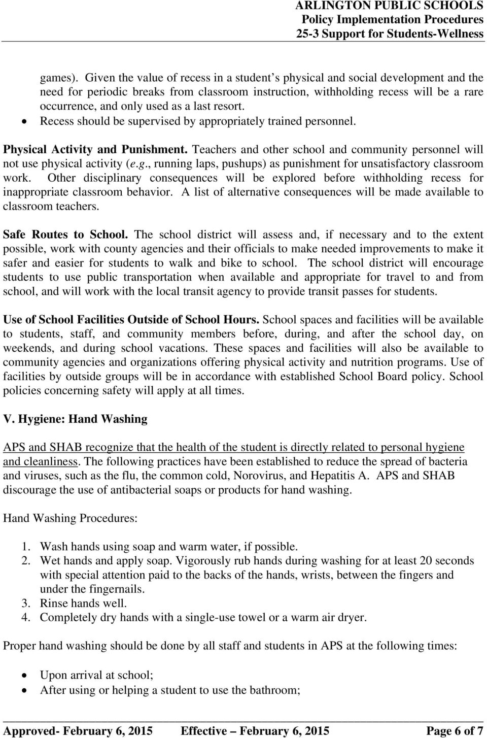 last resort. Recess should be supervised by appropriately trained personnel. Physical Activity and Punishment. Teachers and other school and community personnel will not use physical activity (e.g.