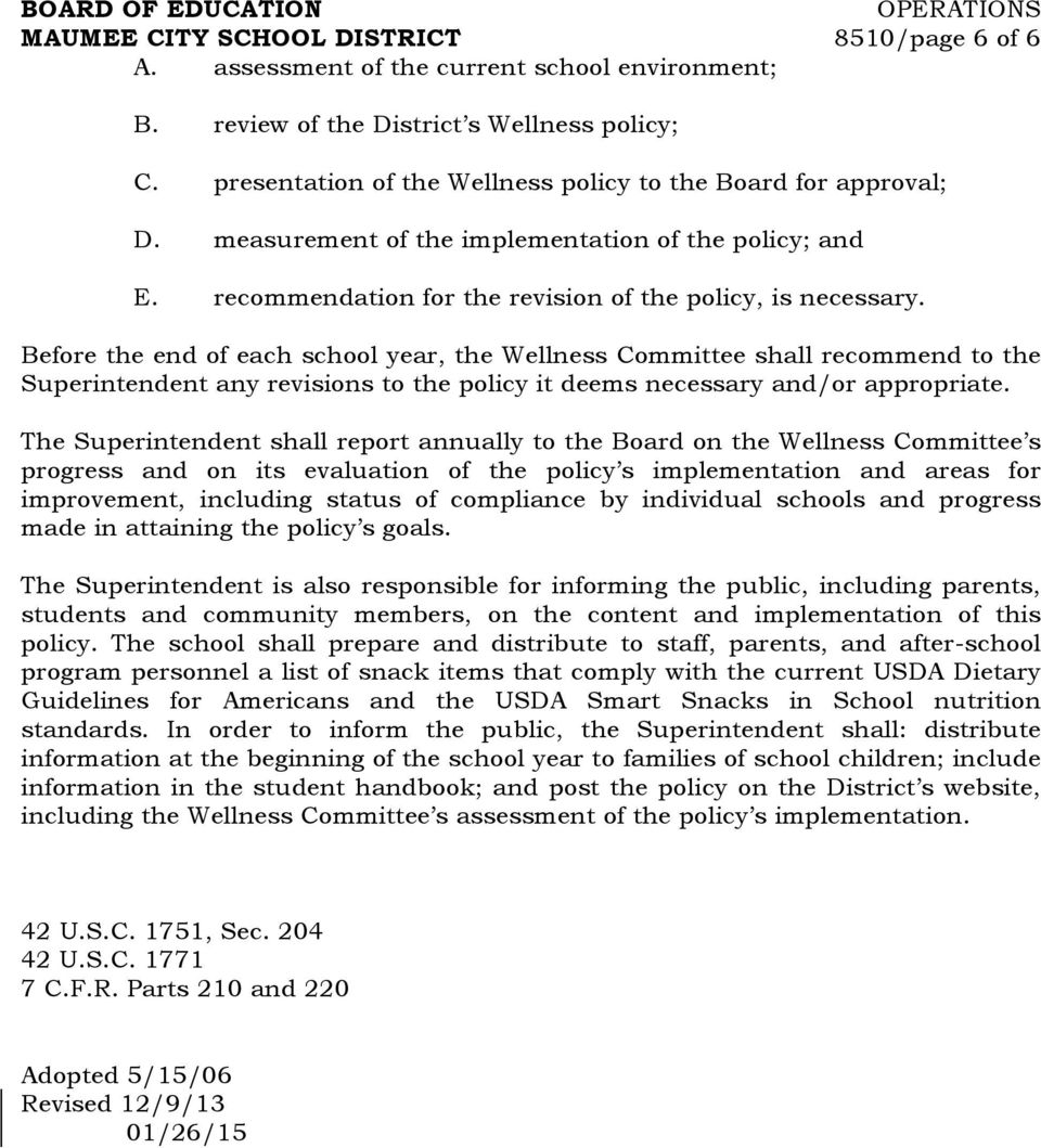 Before the end of each school year, the Wellness Committee shall recommend to the Superintendent any revisions to the policy it deems necessary and/or appropriate.
