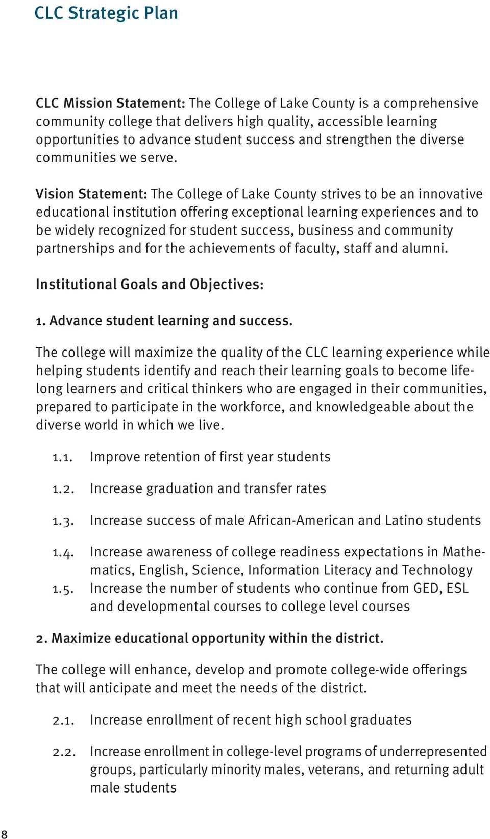 Vision Statement: The College of Lake County strives to be an innovative educational institution offering exceptional learning experiences and to be widely recognized for student success, business