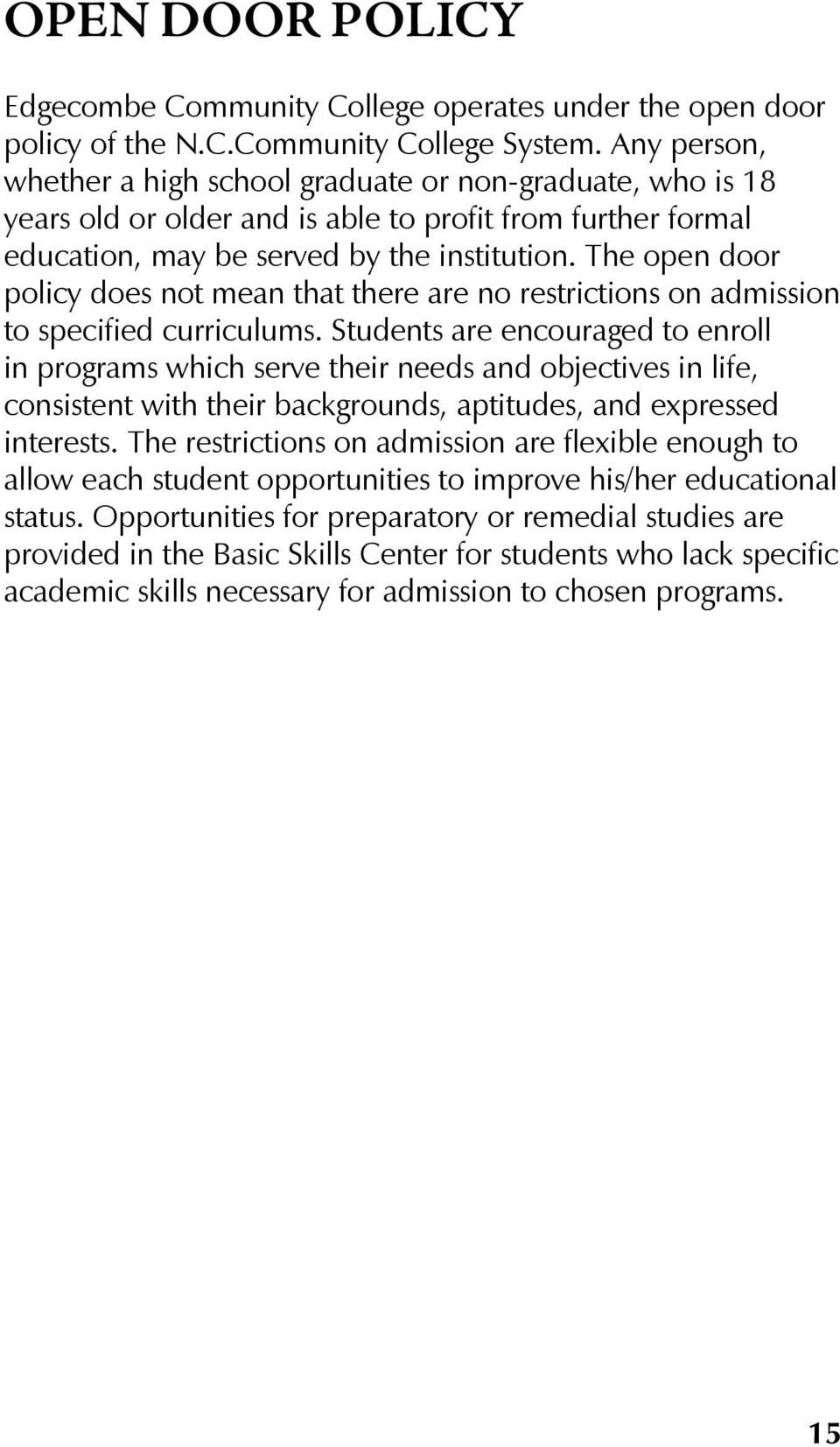 The open door policy does not mean that there are no restrictions on admission to specified curriculums.