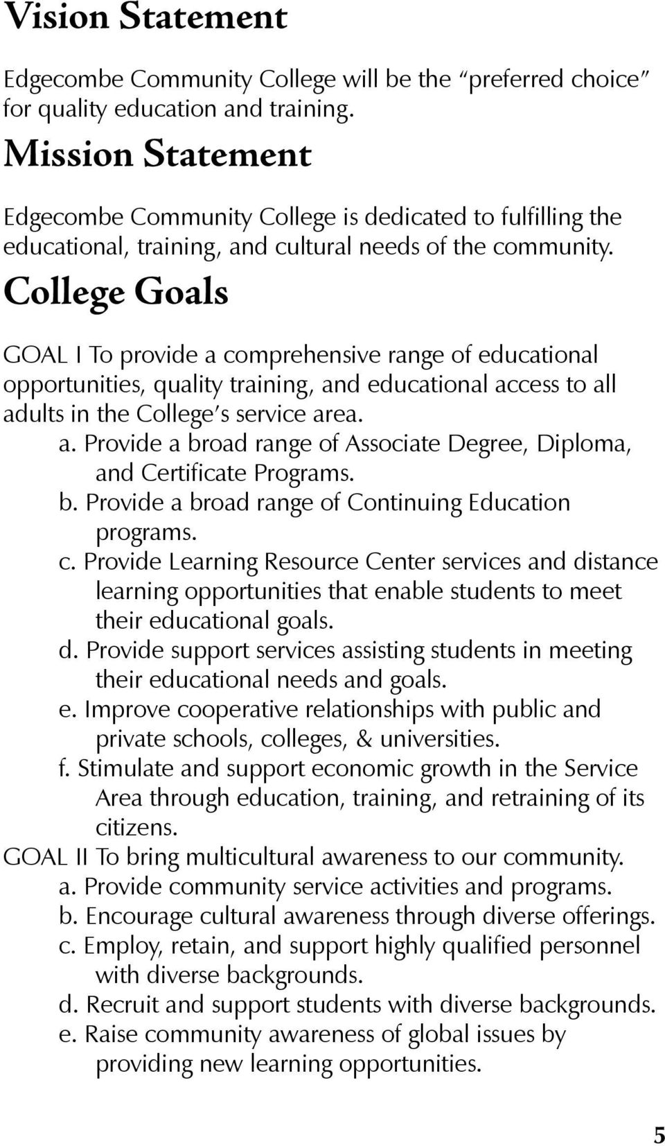 College Goals GOAL I To provide a comprehensive range of educational opportunities, quality training, and educational access to all adults in the College s service area. a. Provide a broad range of Associate Degree, Diploma, and Certificate Programs.