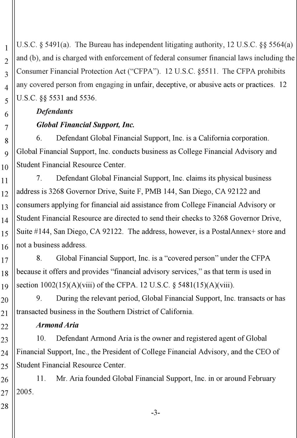 . Defendant Global Financial Support, Inc. is a California corporation. Global Financial Support, Inc. conducts business as College Financial Advisory and Student Financial Resource Center.