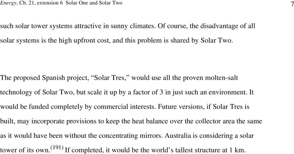 The proposed Spanish project, Solar Tres, would use all the proven molten-salt technology of Solar Two, but scale it up by a factor of 3 in just such an environment.