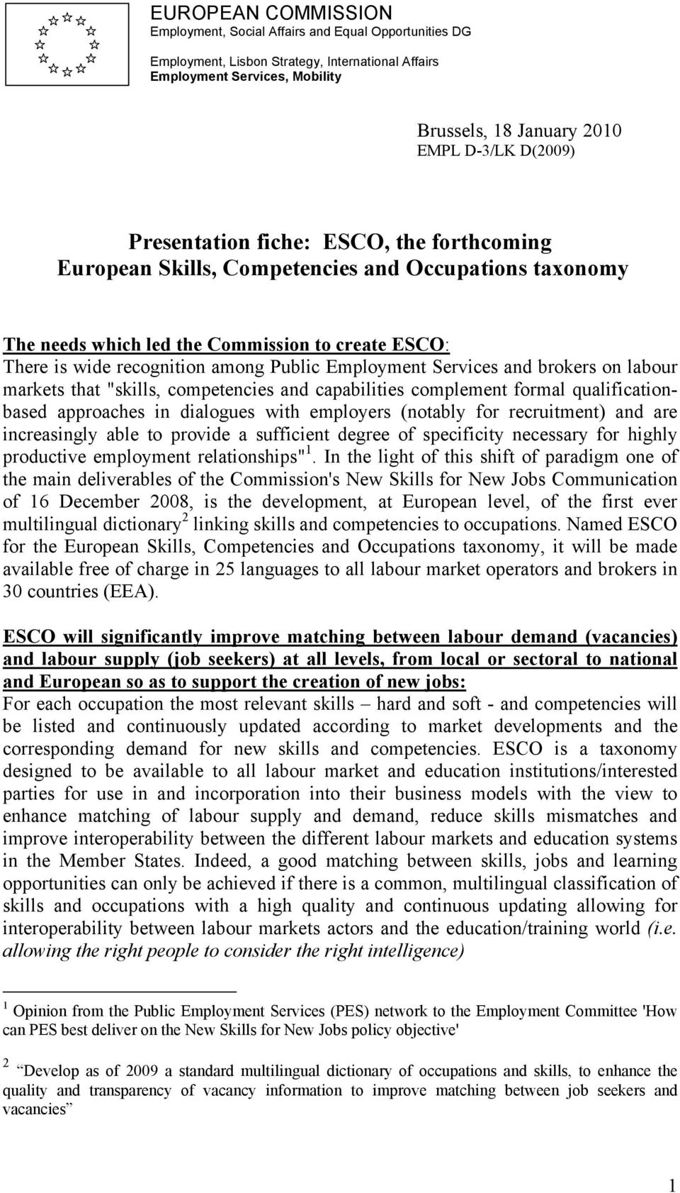 "Employment Services and brokers on labour markets that ""skills, competencies and capabilities complement formal qualificationbased approaches in dialogues with employers (notably for recruitment) and"