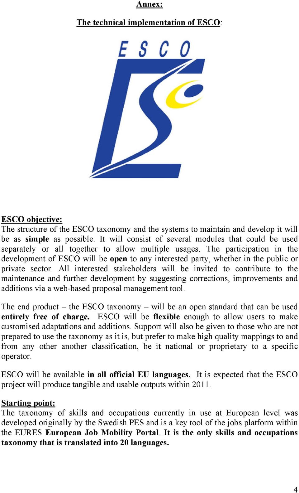 The participation in the development of ESCO will be open to any interested party, whether in the public or private sector.