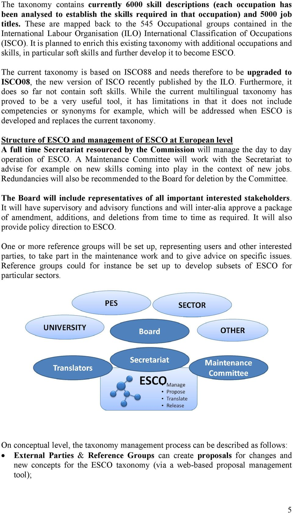 It is planned to enrich this existing taxonomy with additional occupations and skills, in particular soft skills and further develop it to become ESCO.