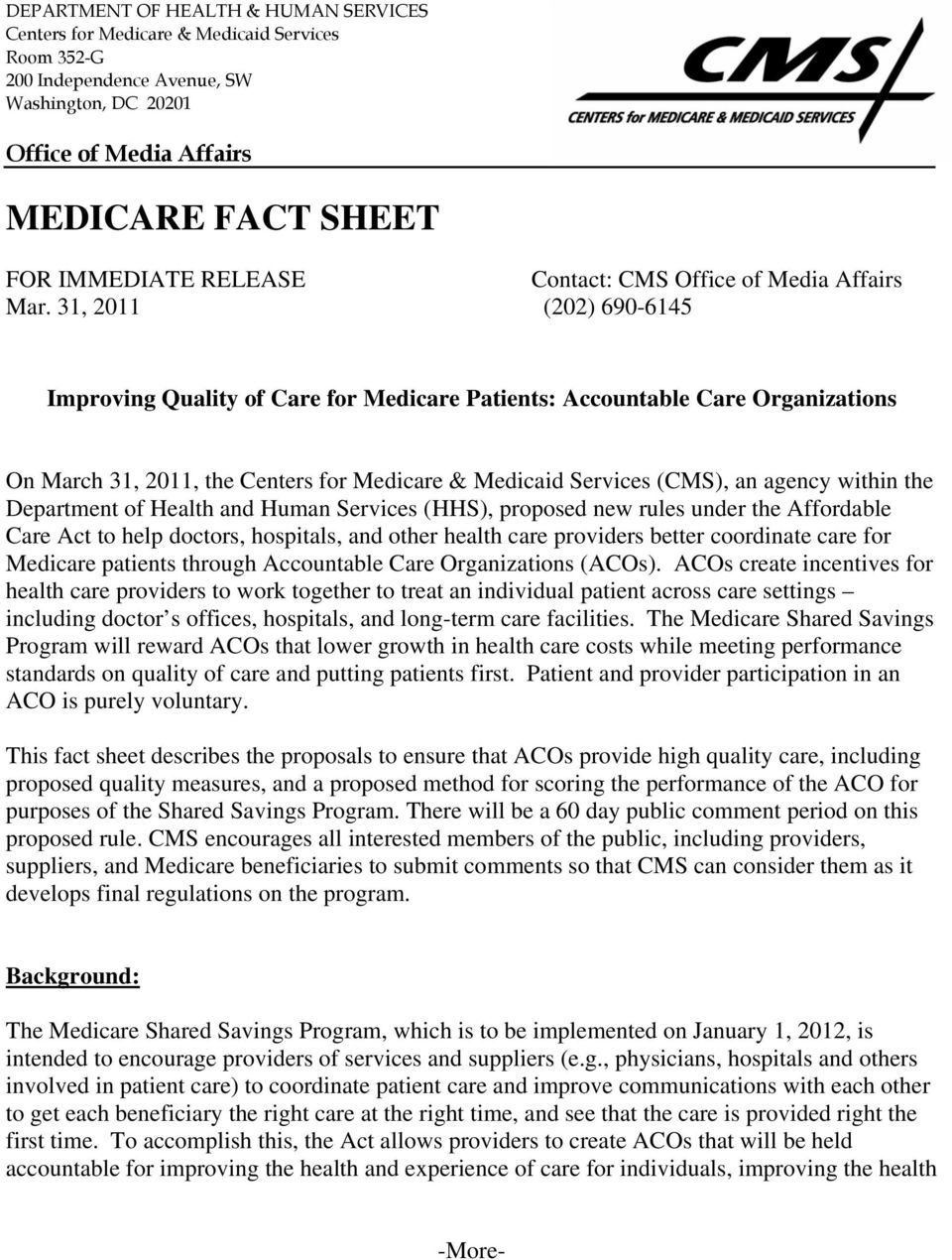 31, 2011 (202) 690-6145 Improving Quality of Care for Medicare Patients: Accountable Care Organizations On March 31, 2011, the Centers for Medicare & Medicaid Services (CMS), an agency within the