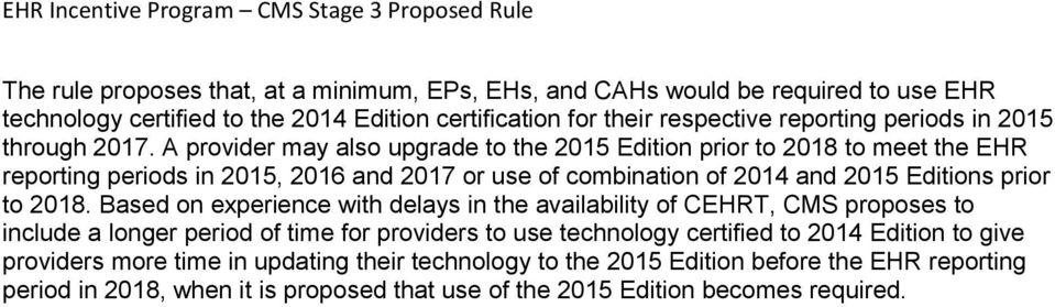 A provider may also upgrade to the 2015 Edition prior to 2018 to meet the EHR periods in 2015, 2016 and 2017 or use of combination of 2014 and 2015 Editions prior to 2018.