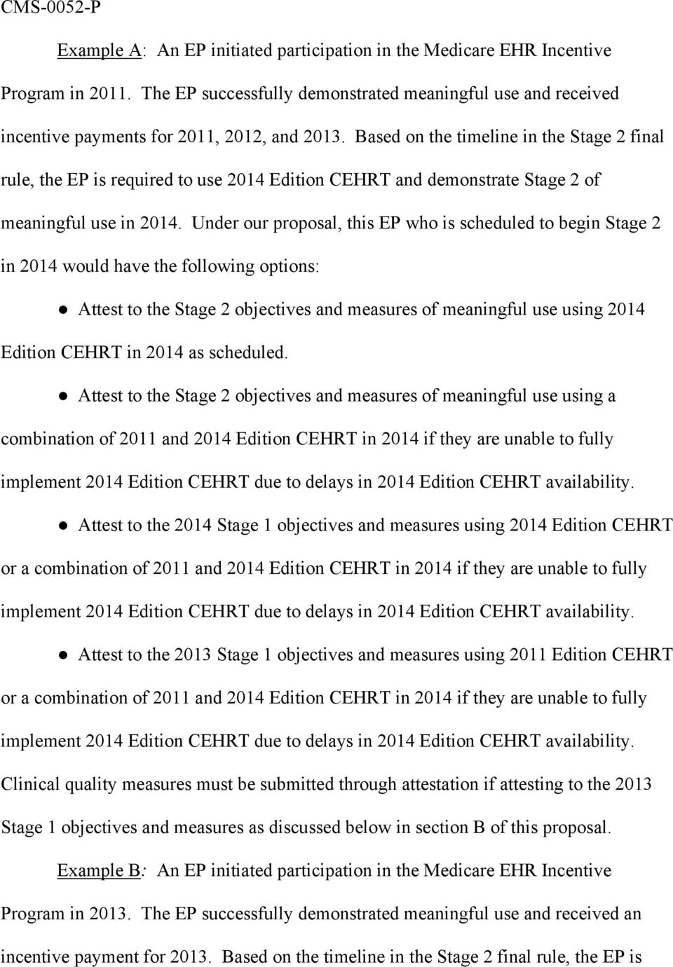 Under our proposal, this EP who is scheduled to begin Stage 2 in 2014 would have the following options: Attest to the Stage 2 objectives and measures of meaningful use using 2014 Edition CEHRT in