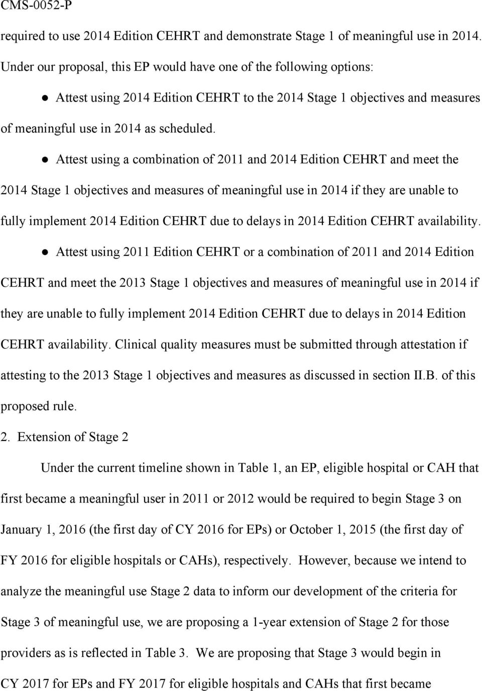 Attest using a combination of 2011 and 2014 Edition CEHRT and meet the 2014 Stage 1 objectives and measures of meaningful use in 2014 if they are unable to fully implement 2014 Edition CEHRT due to